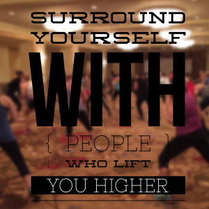Surround yourself with people who lift you higher, inspiration, live workout, insanity workout