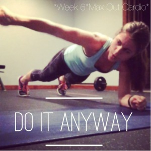 Insanity Max 30 Week 6 do it anyway, Insanity Max: 30 week 6, Max out cardio, Maegan Blinka