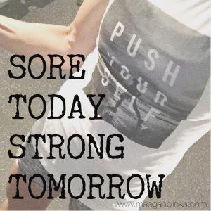 sore today strong tomorrow, progress through week 1 of the 21 day fix, sore not sorry, Maegan Blinka, push your limits, just do it, Autumn calabrese quotes, 21 day fix progress, 21 day fix meal plan,