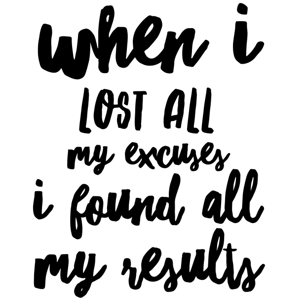 i lost my excuses when I found my results