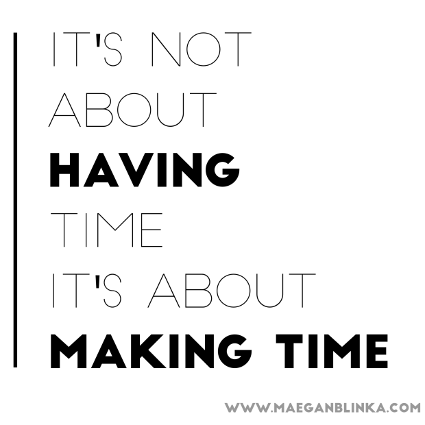 its-not-about-having-time-its-about-making-time