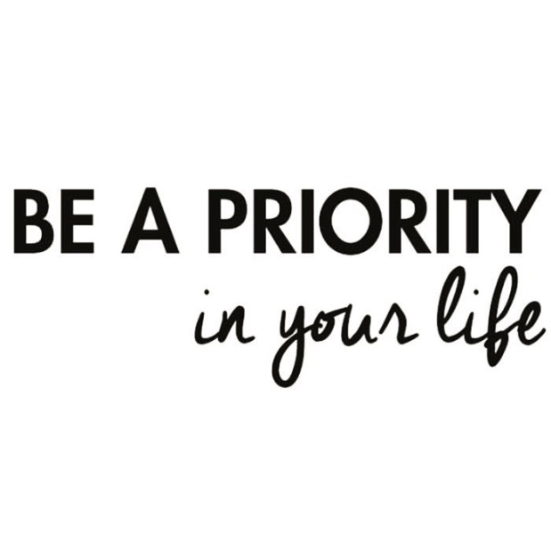 Be a priority in your life
